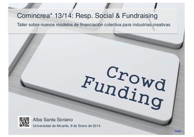 Comincrea* 13/14: Resp. Social & Fundraising Taller sobre nuevos modelos de financiación colectiva para industrias creativa...