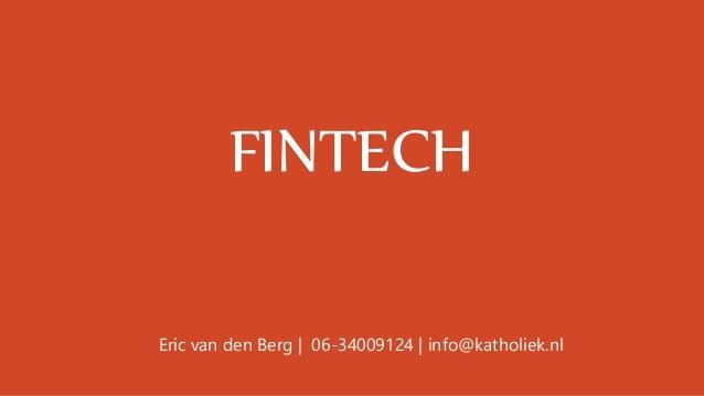 FINTECH Eric van den Berg | 06-34009124 | info@katholiek.nl