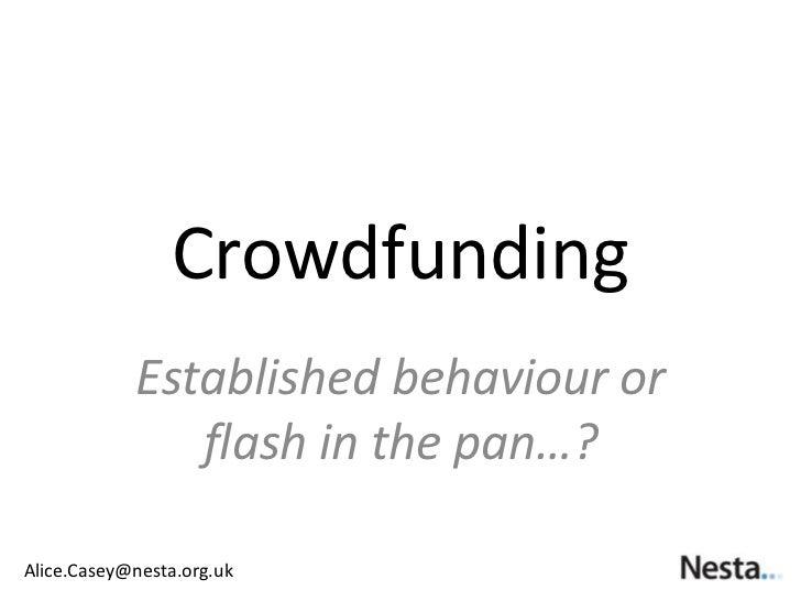 Crowdfunding            Established behaviour or               flash in the pan…?Alice.Casey@nesta.org.uk