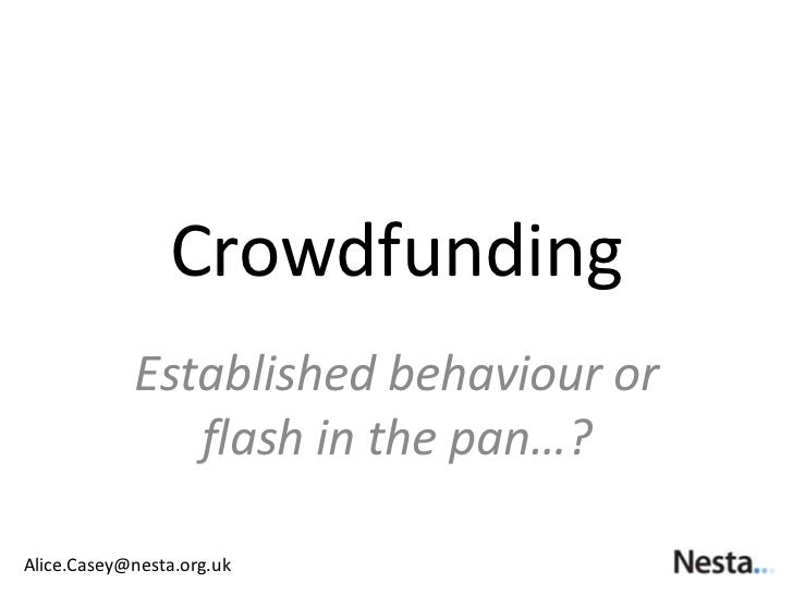 Crowdfunding            Established behaviour or               flash in the pan…?Alice.Casey@nesta.org.uk