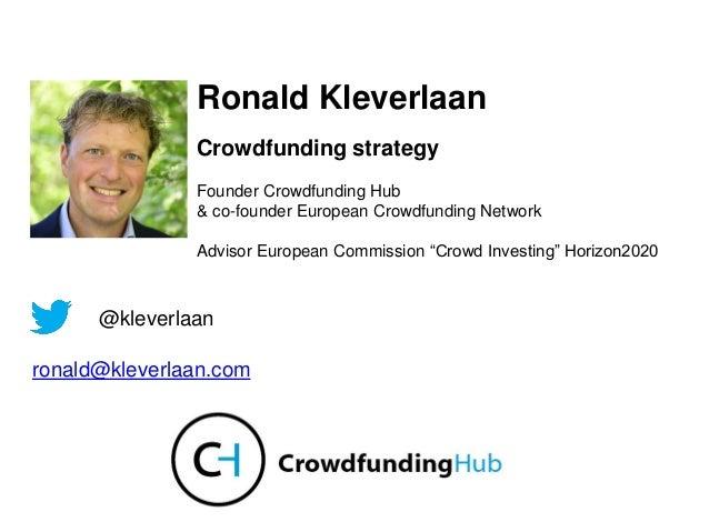 Ronald Kleverlaan Crowdfunding strategy Founder Crowdfunding Hub & co-founder European Crowdfunding Network Advisor Europe...