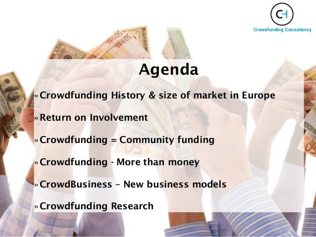 Crowdfunding Consultancy Agenda »Crowdfunding History & size of market in Europe »Return on Involvement »Crowdfunding = Co...