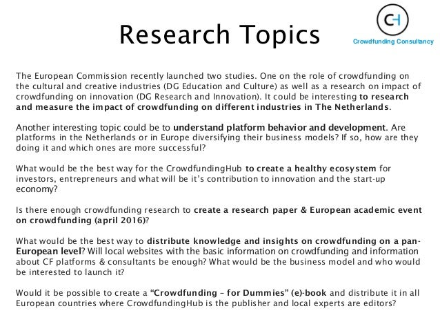 Research Topics Crowdfunding Consultancy The European Commission recently launched two studies. One on the role of crowdfu...
