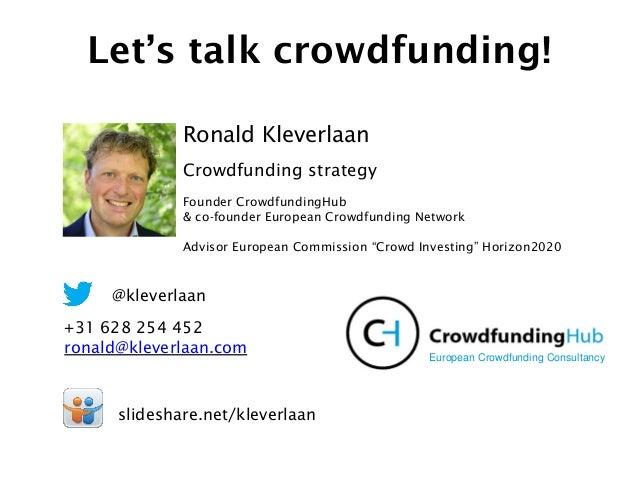 Let's talk crowdfunding! +31 628 254 452 ronald@kleverlaan.com slideshare.net/kleverlaan Ronald Kleverlaan Crowdfunding st...