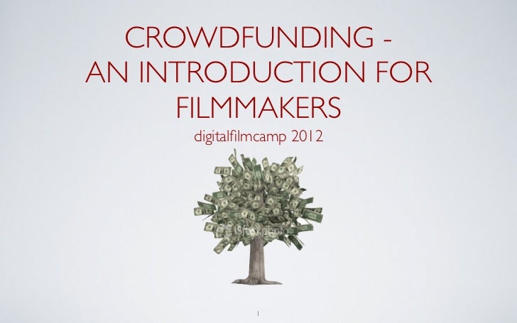 CROWDFUNDING -AN INTRODUCTION FOR     FILMMAKERS     digitalfilmcamp 2012              1