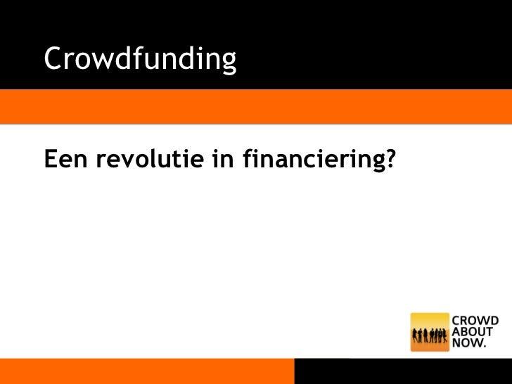 Crowdfunding <ul><li>Een revolutie in financiering? </li></ul>