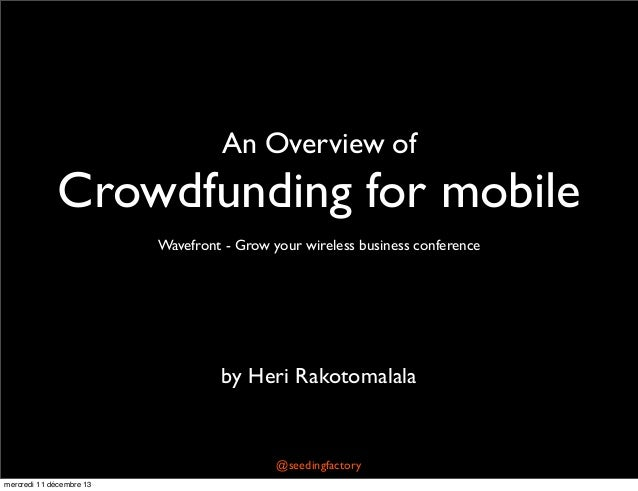 An Overview of  Crowdfunding for mobile Wavefront - Grow your wireless business conference  by Heri Rakotomalala  @seeding...