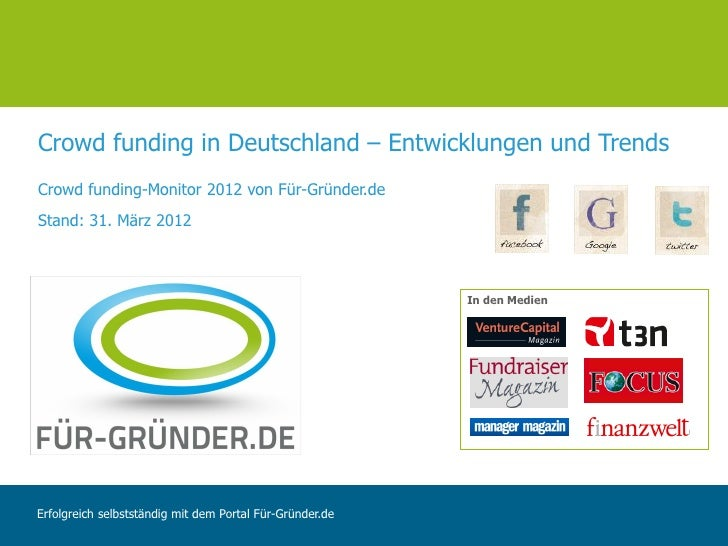 Crowd funding in Deutschland – Entwicklungen und TrendsCrowd funding-Monitor 2012 von Für-Gründer.deStand: 31. März 2012  ...