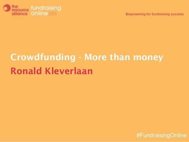 #FundraisingOnline Crowdfunding - More than money Ronald Kleverlaan