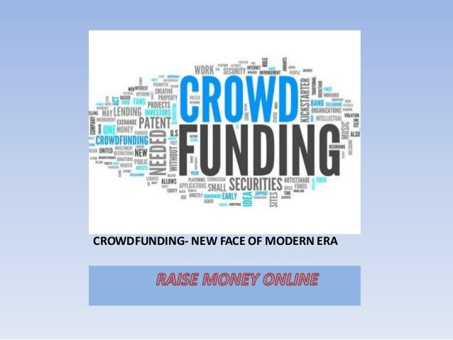 CROWDFUNDING- NEW FACE OF MODERN ERA