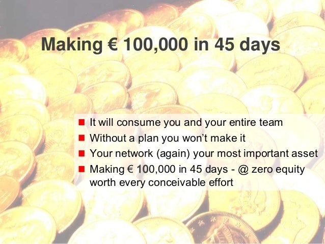 13© Copyright S3 Accelerator 2014 Copying or distribution is prohibited #S3Accel Making € 100,000 in 45 days It will consu...
