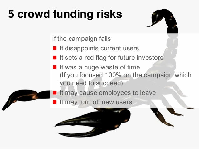 5© Copyright S3 Accelerator 2014 Copying or distribution is prohibited #S3Accel 5 crowd funding risks If the campaign fail...