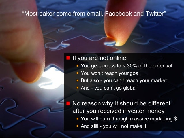 """8© Copyright S3 Accelerator 2014 Copying or distribution is prohibited #S3Accel """"Most baker come from email, Facebook and ..."""