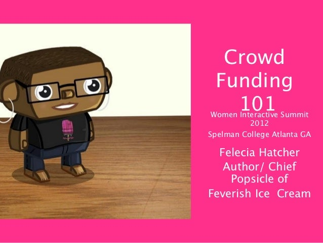 Crowd Funding   101 Women Interactive Summit          2012Spelman College Atlanta GA  Felecia Hatcher   Author/ Chief    P...