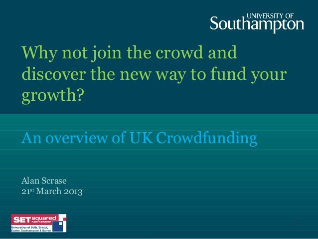 Why not join the crowd anddiscover the new way to fund yourgrowth?An overview of UK CrowdfundingAlan Scrase21st March 2013...