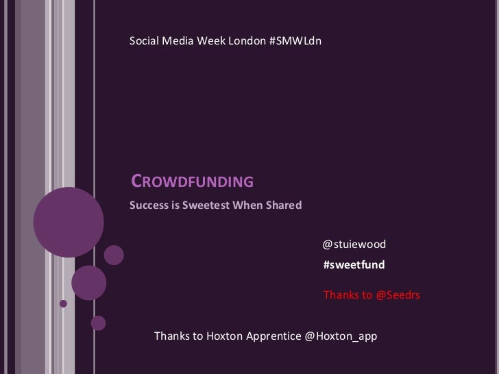 Social Media Week London #SMWLdnCROWDFUNDINGSuccess is Sweetest When Shared                                   @stuiewood  ...
