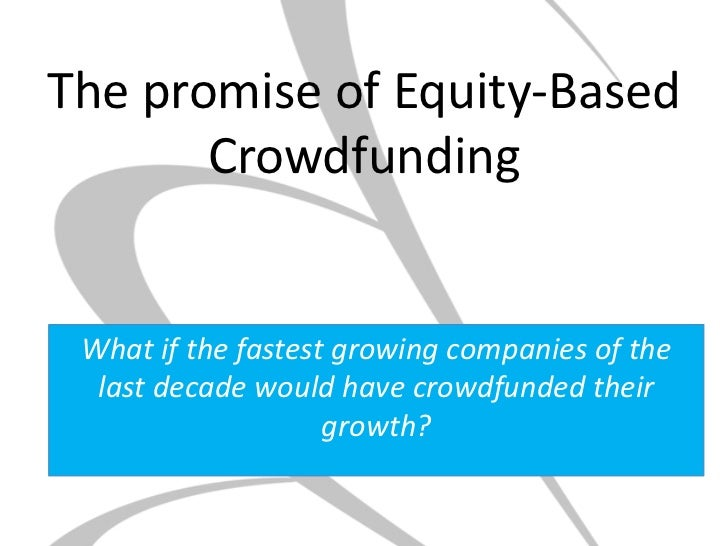 The promise of Equity-BasedCrowdfunding<br />Whatif the fastestgrowing companies of the last decade would have crowdfunded...