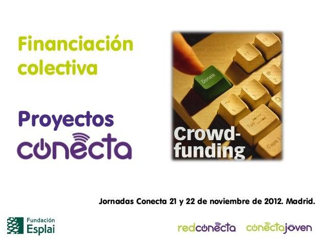 FinanciacióncolectivaProyectos        Jornadas Conecta 21 y 22 de noviembre de 2012. Madrid.