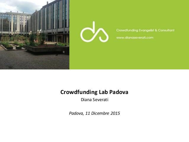 Crowdfunding Lab Padova Diana Severati Padova, 11 Dicembre 2015