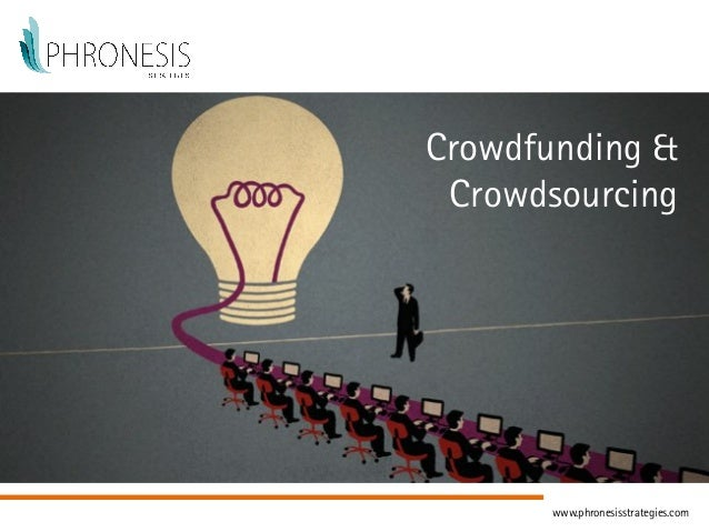 Crowdfunding & Crowdsourcing www.phronesisstrategies.com