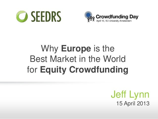 Why Europe is theBest Market in the Worldfor Equity CrowdfundingJeff Lynn15 April 2013