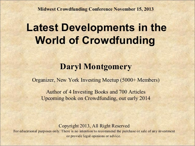 Midwest Crowdfunding Conference November 15, 2013  Latest Developments in the World of Crowdfunding Daryl Montgomery Organ...