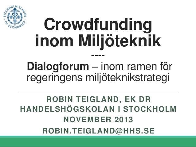 Crowdfunding inom Miljöteknik ---Dialogforum – inom ramen för regeringens miljöteknikstrategi ROBIN TEIGLAND, EK DR HANDEL...