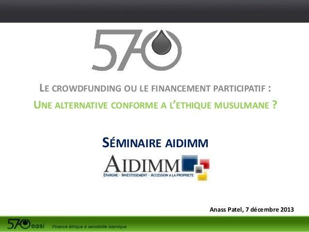 LE CROWDFUNDING OU LE FINANCEMENT PARTICIPATIF : UNE ALTERNATIVE CONFORME A L'ETHIQUE MUSULMANE ?  SÉMINAIRE AIDIMM  Anass...