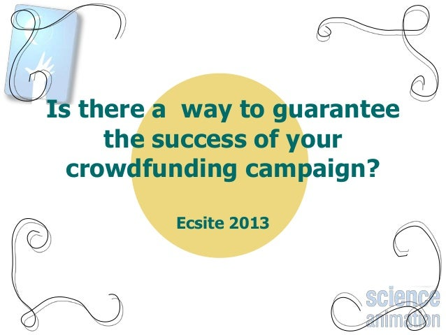 Is there a way to guaranteethe success of yourcrowdfunding campaign?Ecsite 2013