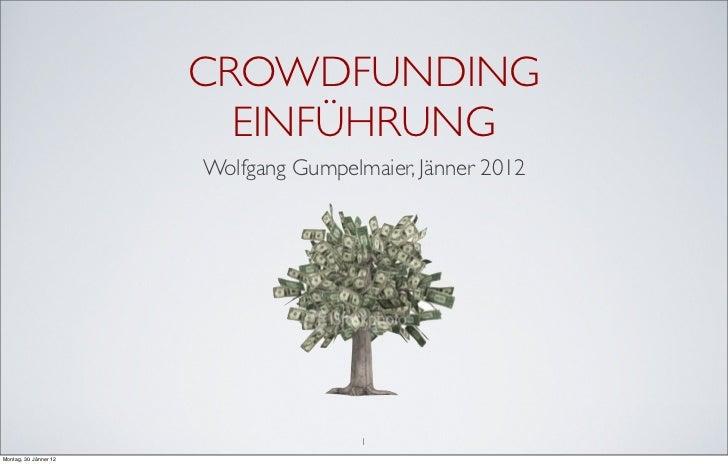 CROWDFUNDING                          EINFÜHRUNG                        Wolfgang Gumpelmaier, Jänner 2012                 ...