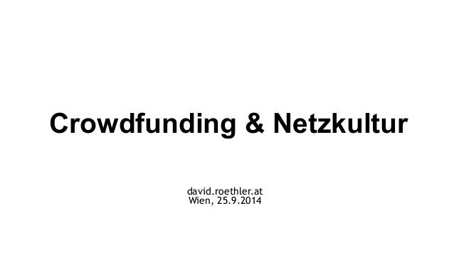 Crowdfunding & Netzkultur  david.roethler.at  Wien, 25.9.2014