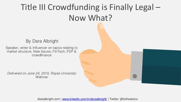 Title III Crowdfunding is Finally Legal – Now What? Speaker, writer & influencer on topics relating to market structure, N...