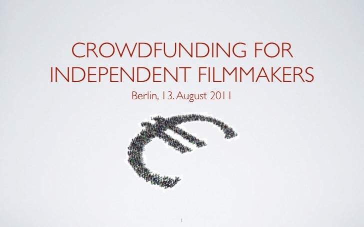 CROWDFUNDING FORINDEPENDENT FILMMAKERS      Berlin, 13. August 2011                 1