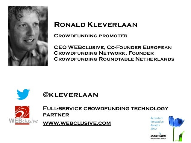 Ronald Kleverlaan   Crowdfunding promoter   CEO WEBclusive, Co-Founder European   Crowdfunding Network, Founder   Crowdfun...