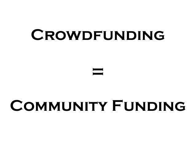 Crowdfunding       =Community Funding