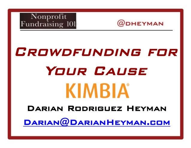 Crowdfunding for Your Cause Darian Rodriguez Heyman Darian@DarianHeyman.com