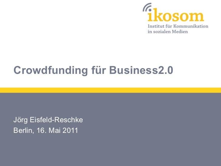Crowdfunding für Business2.0Jörg Eisfeld-ReschkeBerlin, 16. Mai 2011