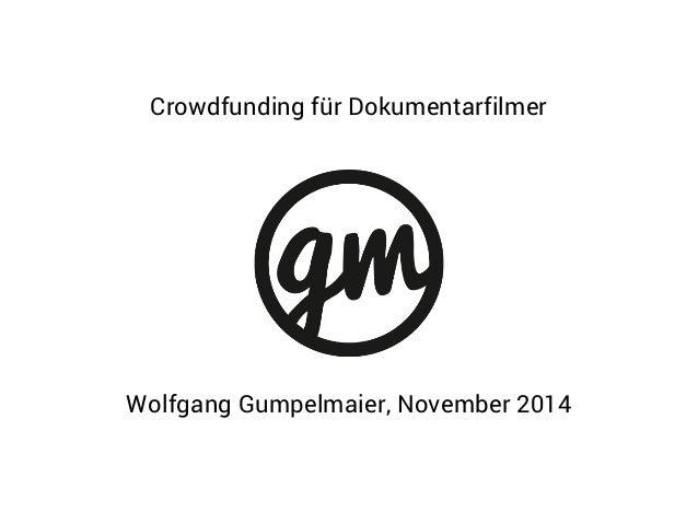 Crowdfunding für Dokumentarfilmer  Wolfgang Gumpelmaier, November 2014