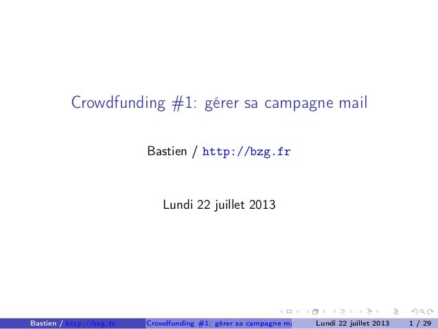 Crowdfunding #1: gérer sa campagne mail Bastien / http://bzg.fr Lundi 22 juillet 2013 Bastien / http://bzg.fr Crowdfunding...