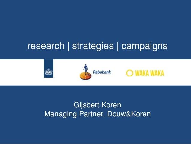 research | strategies | campaigns  Gijsbert Koren Managing Partner, Douw&Koren