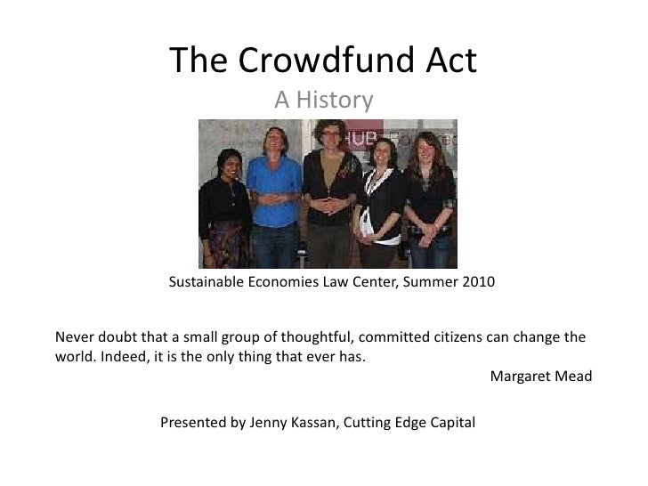The Crowdfund Act                                A History                Sustainable Economies Law Center, Summer 2010Nev...