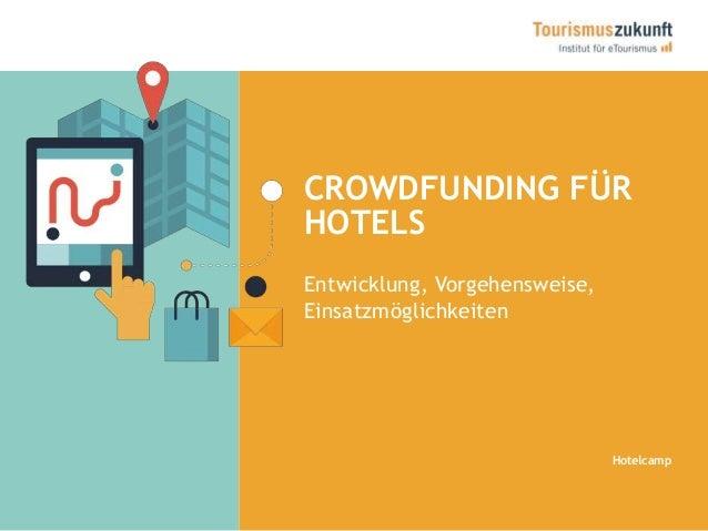 CROWDFUNDING FÜR  HOTELS  Entwicklung, Vorgehensweise,  Einsatzmöglichkeiten  Hotelcamp