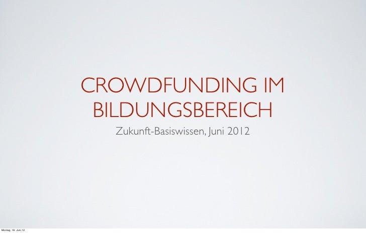 CROWDFUNDING IM                       BILDUNGSBEREICH                        Zukunft-Basiswissen, Juni 2012Montag, 18. Jun...