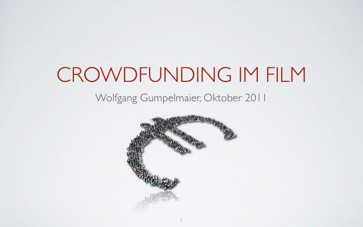CROWDFUNDING IM FILM   Wolfgang Gumpelmaier, Oktober 2011                   1