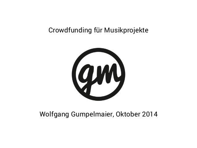 Crowdfunding für Musikprojekte  Wolfgang Gumpelmaier, Oktober 2014
