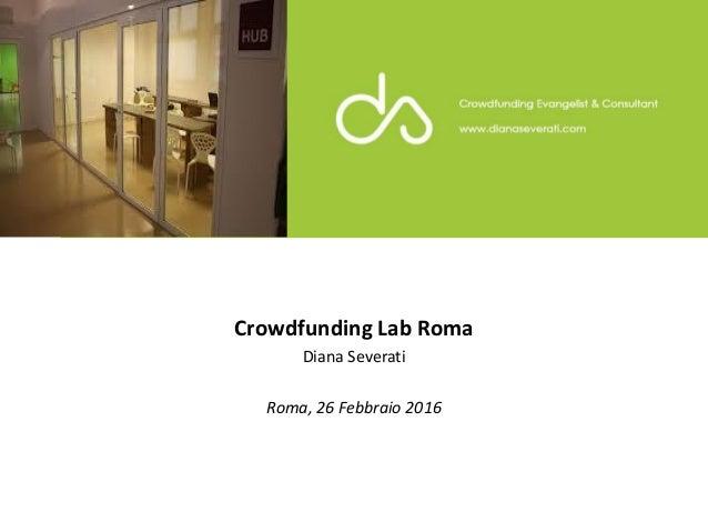 Crowdfunding Lab Roma Diana Severati Roma, 26 Febbraio 2016