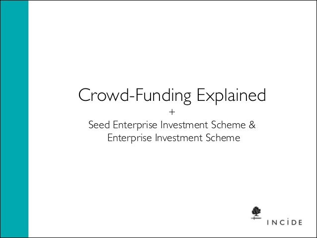 Crowd-Funding Explained   +  Seed Enterprise Investment Scheme &  Enterprise Investment Scheme