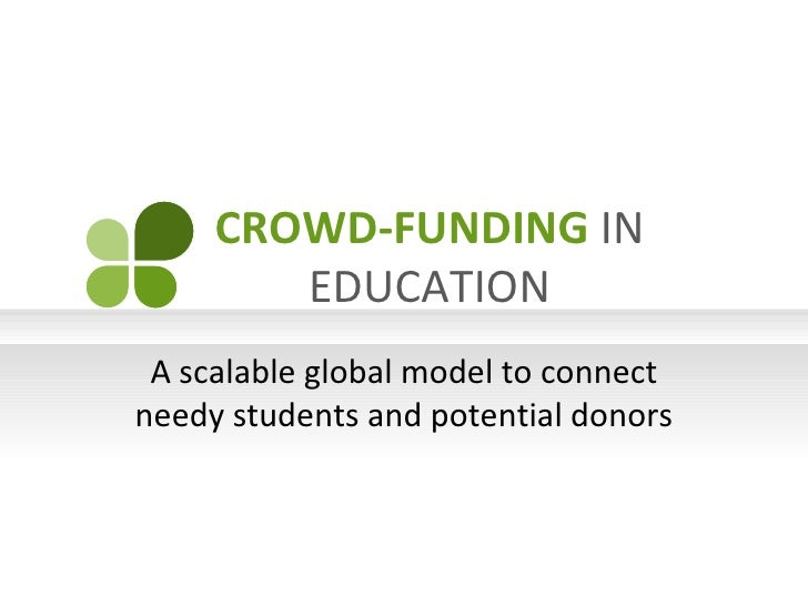 CROWD-FUNDING IN        EDUCATION A scalable global model to connectneedy students and potential donors