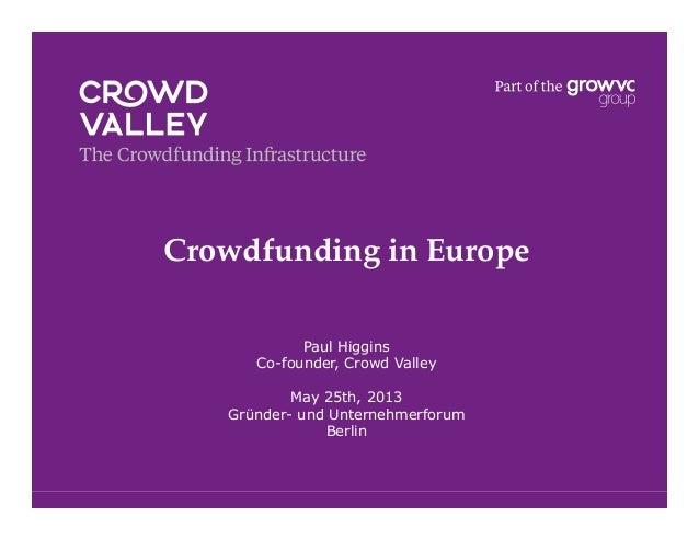 Crowdfunding in Europe!Paul HigginsCo-founder, Crowd ValleyMay 25th, 2013Gründer- und UnternehmerforumBerlin