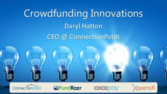 Crowdfunding Innovations Daryl Hatton CEO @ ConnectionPoint